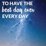 12 Easy Ways to Have the Best Day Ever Every Day