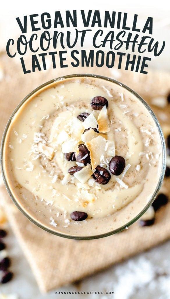 Vegan Vanilla Coconut Cashew Latte Smoothie
