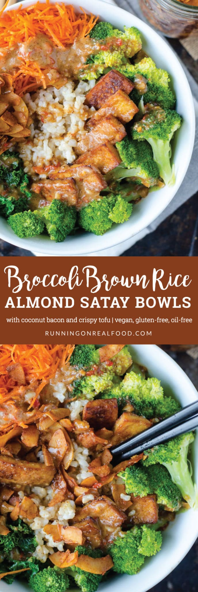 These Broccoli Brown Rice Bowl with Almond Satay Sauce feature lightly steamed kale, coconut bacon, steamed broccoli and grated carrot. They're highly nutritious and absolutely delicious. So many flavours and textures, from the sweet and salty, crispy coconut bacon to the creamy almond satay sauce and chewy brown rice, you will love these outstanding healthy buddha bowls!