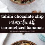 Tahini Chocolate Chip Oatmeal with Caramelized Banana